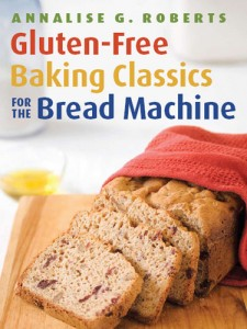 Gluten Free Baking Classics for the Bread Machine by Annalise Roberts